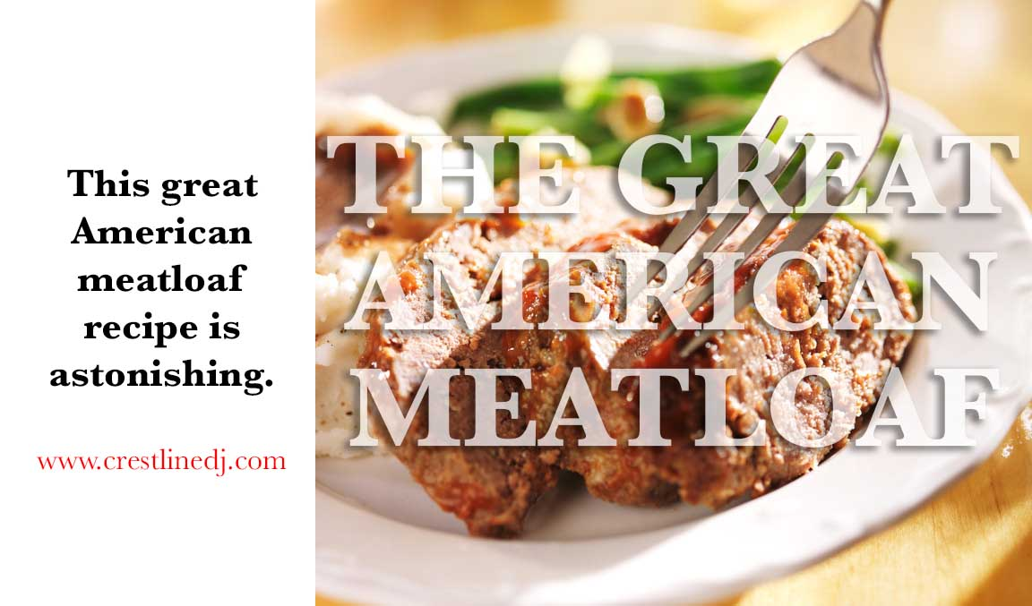 This Great American Meatloaf Recipe Is Astonishing Crestline Entertainment